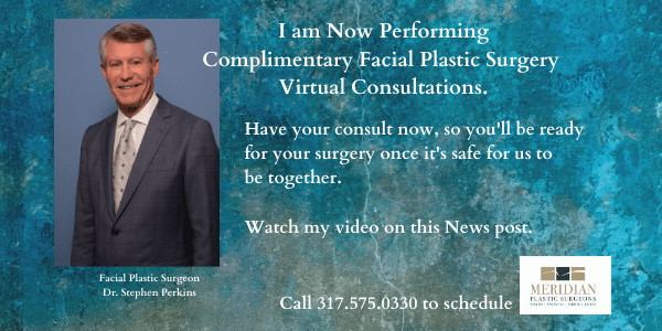 Indianapolis Plastic Surgeons | Dr. Stephen Perkins, MD Dr. Stephen Perkins Performing Virtual Facial Plastic Surgery Consultations